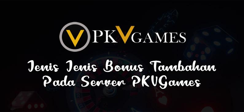 Jenis-Jenis Bonus Tambahan Pada Server PKVGames