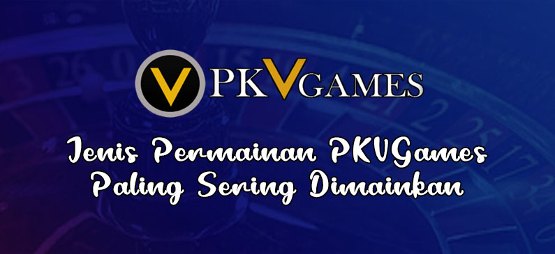 Jenis Permainan PKVGames Paling Sering Dimainkan